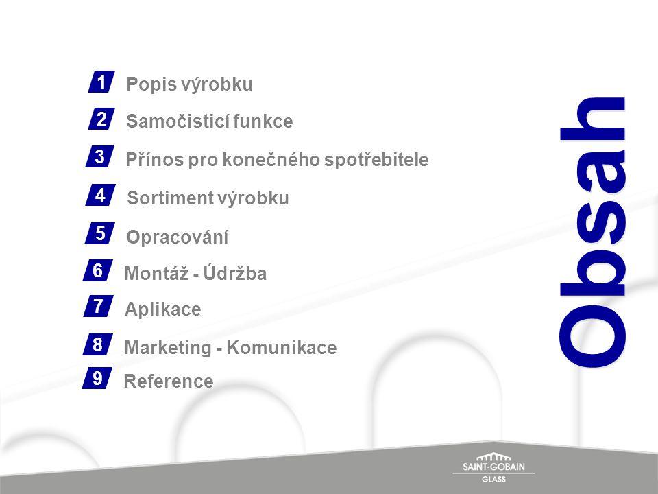 2 Samočisticí funkce 3 Přínos pro konečného spotřebitele 4 Sortiment výrobku 5 Opracování 6 Montáž - Údržba 7 Aplikace 8 Marketing - Komunikace 9 Refe