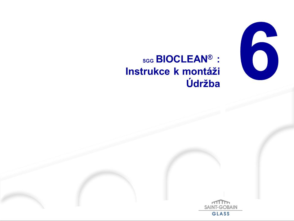 6 SGG BIOCLEAN ® : Instrukce k montáži Údržba