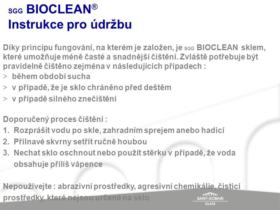 SGG BIOCLEAN ® Instrukce pro údržbu Díky principu fungování, na kterém je založen, je SGG BIOCLEAN sklem, které umožňuje méně časté a snadnější čištěn