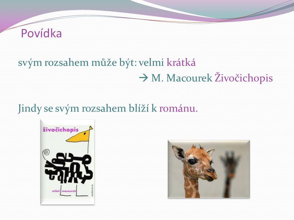 Povídka svým rozsahem může být: velmi krátká  M. Macourek Živočichopis Jindy se svým rozsahem blíží k románu.