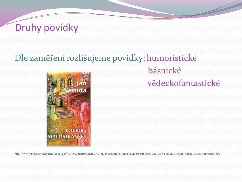 Druhy povídky Dle zaměření rozlišujeme povídky: humoristické básnické vědeckofantastické http://www.google.cz/images?hl=cs&q=pov%C3%ADdka&rlz=1R2SUNC_