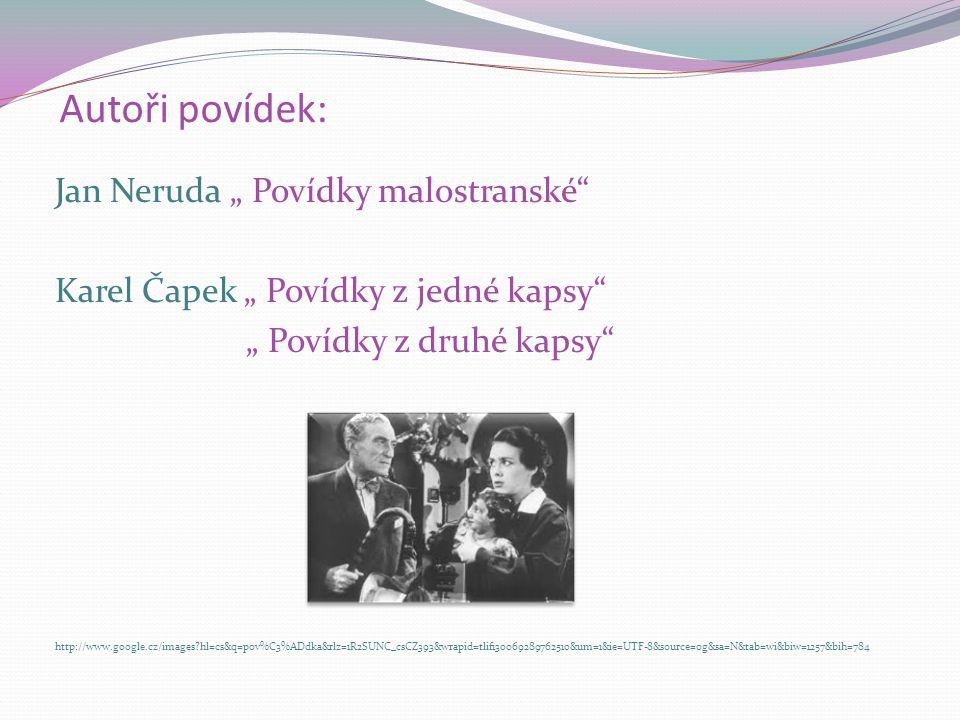 """Autoři povídek: Jan Neruda """" Povídky malostranské"""" Karel Čapek """" Povídky z jedné kapsy"""" """" Povídky z druhé kapsy"""" http://www.google.cz/images?hl=cs&q=p"""