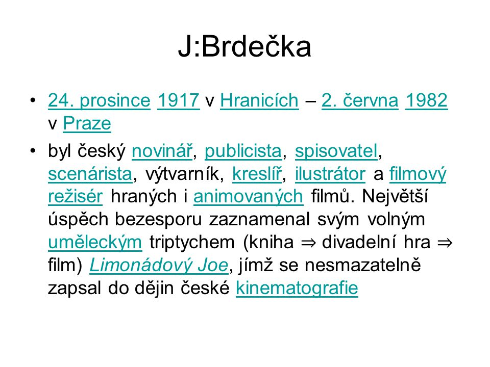 J:Brdečka •24. prosince 1917 v Hranicích – 2. června 1982 v Praze24.