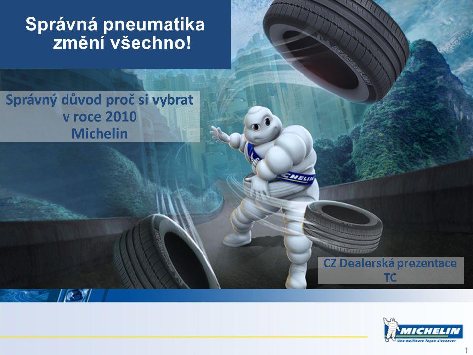 1 Správný důvod proč si vybrat v roce 2010 Michelin Správná pneumatika změní všechno! CZ Dealerská prezentace TC