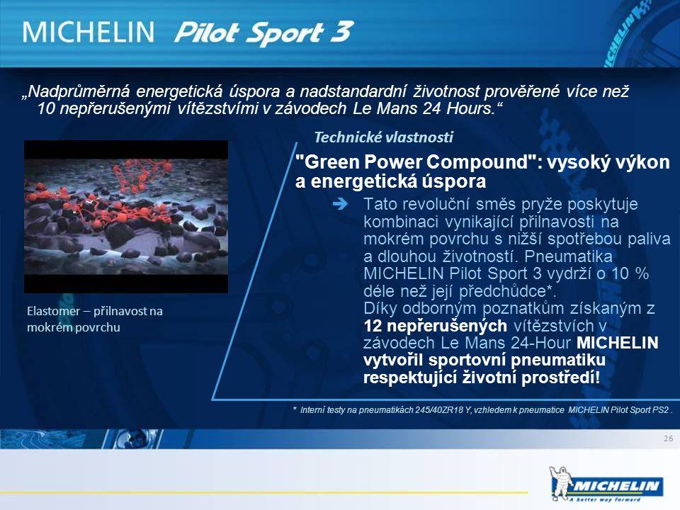 26 • Green Power Compound : vysoký výkon a energetická úspora  Tato revoluční směs pryže poskytuje kombinaci vynikající přilnavosti na mokrém povrchu s nižší spotřebou paliva a dlouhou životností.