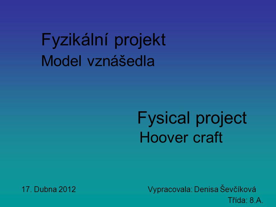 Fyzikální projekt Model vznášedla Fysical project Hoover craft 17.