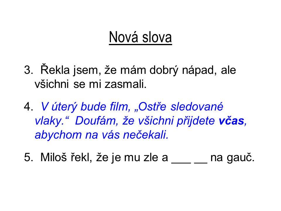 Nová slova 5.Miloš řekl, že je mu zle a lehl se na gauč.