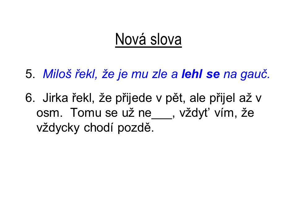 Nová slova 5.Miloš řekl, že je mu zle a lehne se na gauč.