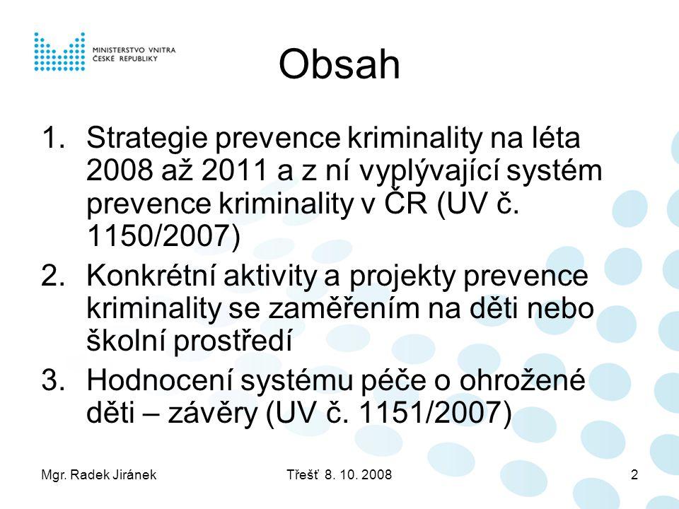Mgr. Radek JiránekTřešť 8. 10. 20082 Obsah 1.Strategie prevence kriminality na léta 2008 až 2011 a z ní vyplývající systém prevence kriminality v ČR (