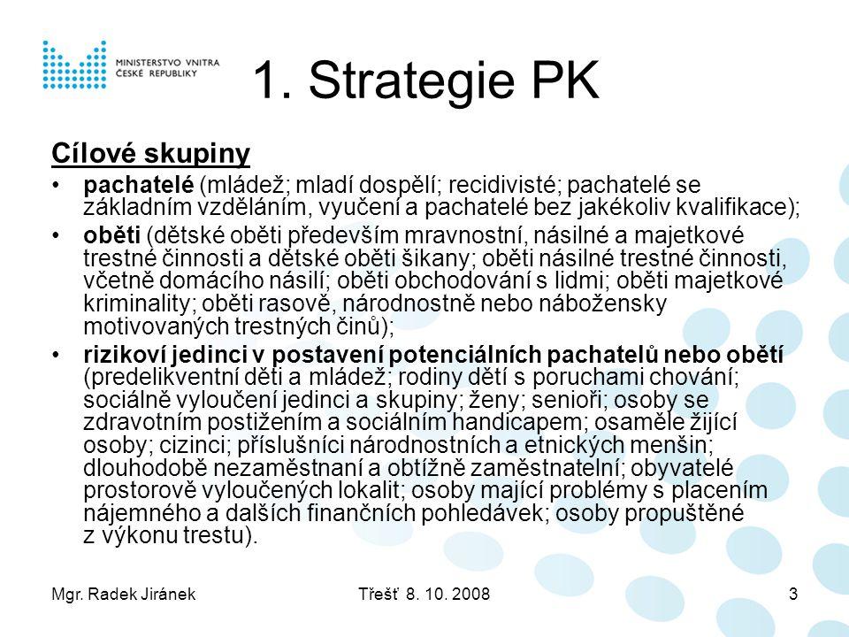Mgr. Radek JiránekTřešť 8. 10. 20083 1. Strategie PK Cílové skupiny •pachatelé (mládež; mladí dospělí; recidivisté; pachatelé se základním vzděláním,