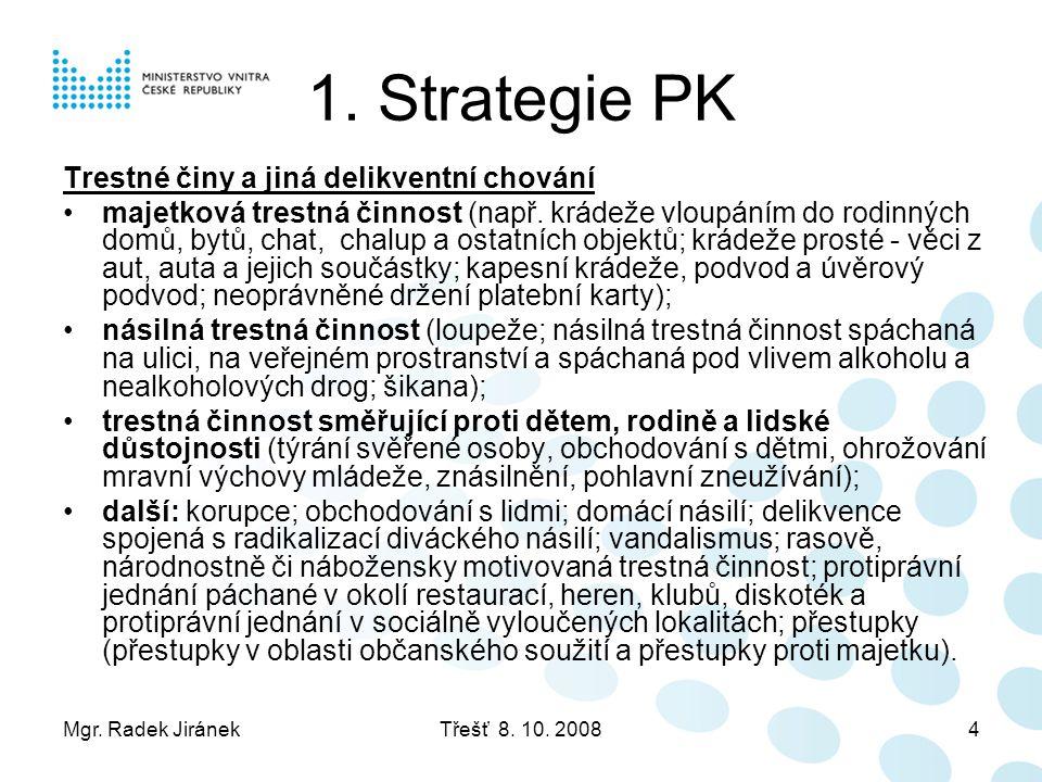 Mgr. Radek JiránekTřešť 8. 10. 20084 1. Strategie PK Trestné činy a jiná delikventní chování •majetková trestná činnost (např. krádeže vloupáním do ro