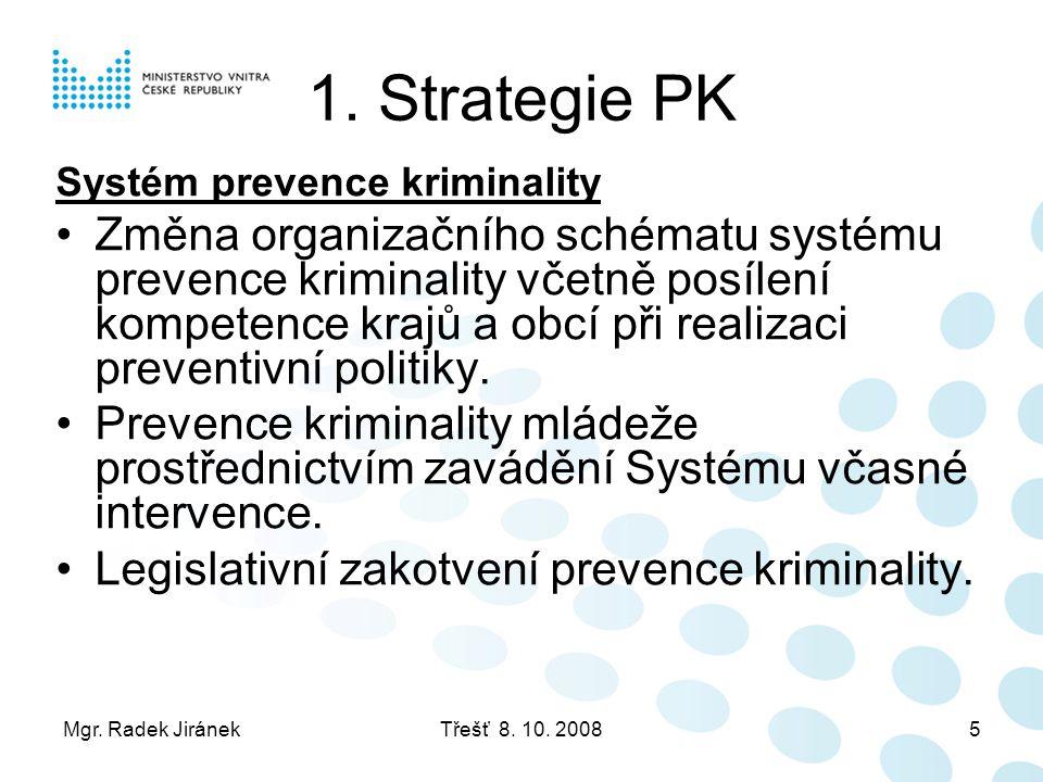 Mgr. Radek JiránekTřešť 8. 10. 20085 1. Strategie PK Systém prevence kriminality •Změna organizačního schématu systému prevence kriminality včetně pos
