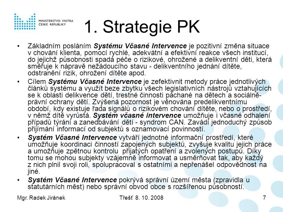 Mgr. Radek JiránekTřešť 8. 10. 20087 1. Strategie PK •Základním posláním Systému Včasné Intervence je pozitivní změna situace v chování klienta, pomoc
