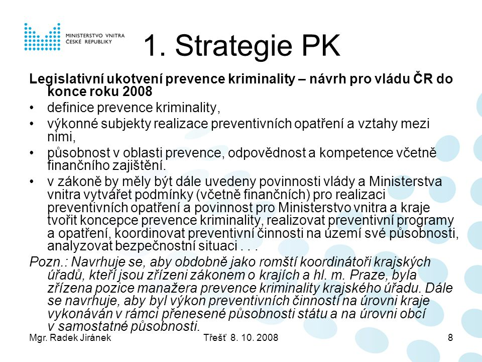 Mgr. Radek JiránekTřešť 8. 10. 20088 1. Strategie PK Legislativní ukotvení prevence kriminality – návrh pro vládu ČR do konce roku 2008 •definice prev