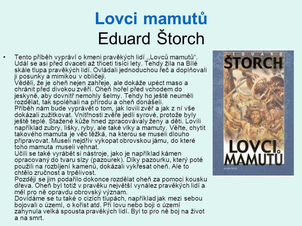 """Lovci mamutů Eduard Štorch •Tento příběh vypráví o kmeni pravěkých lidí,,Lovců mamutů"""". Udál se asi před dvaceti až třiceti tisíci lety. Tehdy žila na"""