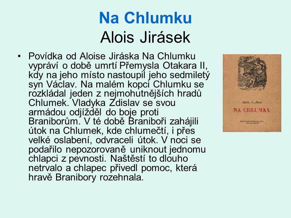 Na Chlumku Alois Jirásek •Povídka od Aloise Jiráska Na Chlumku vypráví o době umrtí Přemysla Otakara II, kdy na jeho místo nastoupil jeho sedmiletý syn Václav.