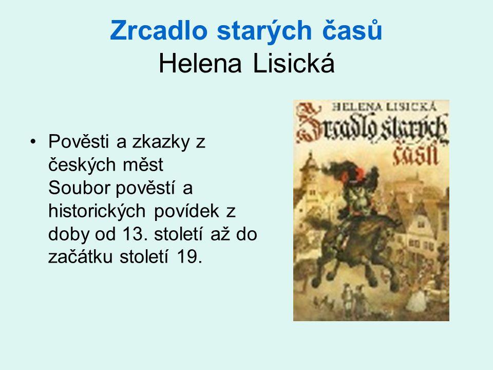 Zrcadlo starých časů Helena Lisická •Pověsti a zkazky z českých měst Soubor pověstí a historických povídek z doby od 13.