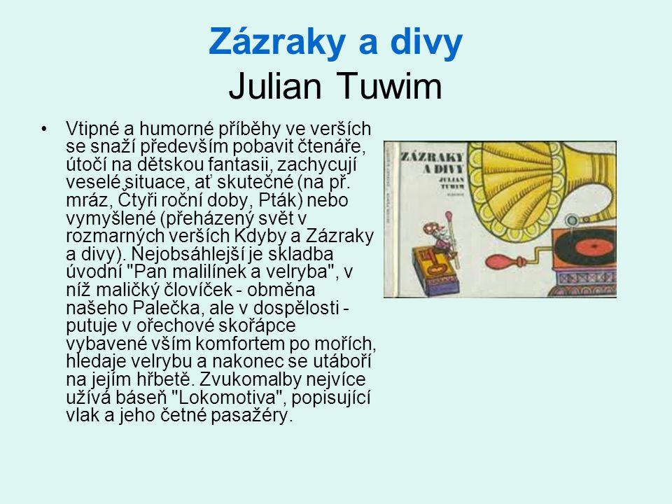 Zázraky a divy Julian Tuwim •Vtipné a humorné příběhy ve verších se snaží především pobavit čtenáře, útočí na dětskou fantasii, zachycují veselé situace, ať skutečné (na př.
