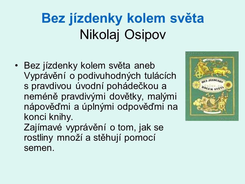 Bez jízdenky kolem světa Nikolaj Osipov •Bez jízdenky kolem světa aneb Vyprávění o podivuhodných tulácích s pravdivou úvodní pohádečkou a neméně pravdivými dovětky, malými nápověďmi a úplnými odpověďmi na konci knihy.