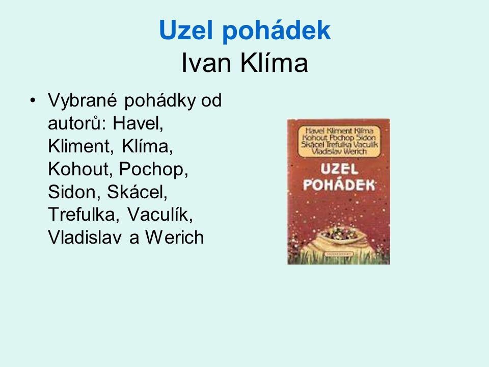 Uzel pohádek Ivan Klíma •Vybrané pohádky od autorů: Havel, Kliment, Klíma, Kohout, Pochop, Sidon, Skácel, Trefulka, Vaculík, Vladislav a Werich