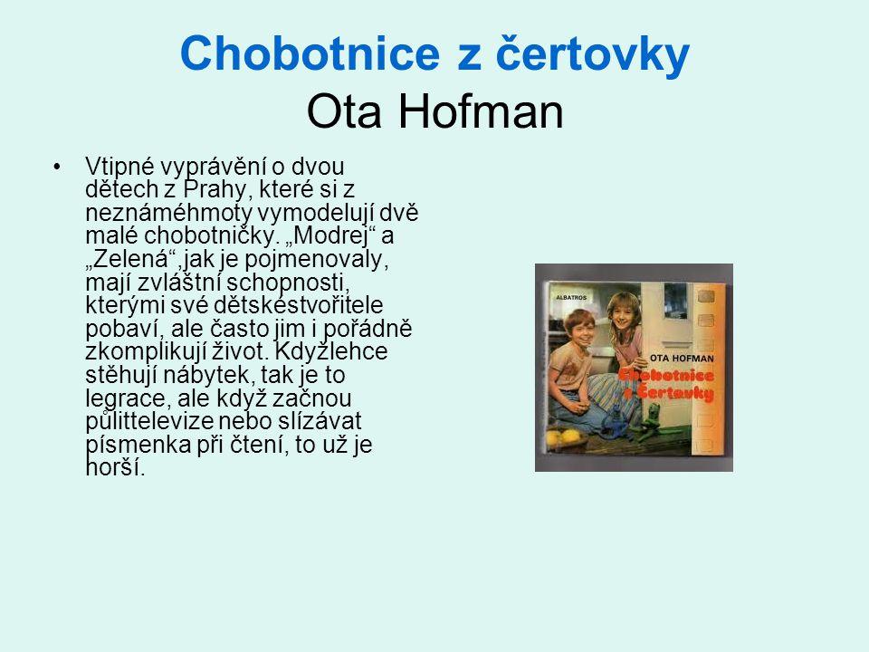 Chobotnice z čertovky Ota Hofman •Vtipné vyprávění o dvou dětech z Prahy, které si z neznáméhmoty vymodelují dvě malé chobotničky.