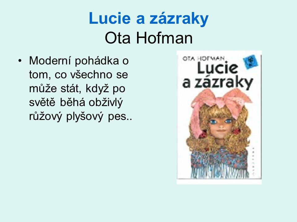Lucie a zázraky Ota Hofman •Moderní pohádka o tom, co všechno se může stát, když po světě běhá obživlý růžový plyšový pes..