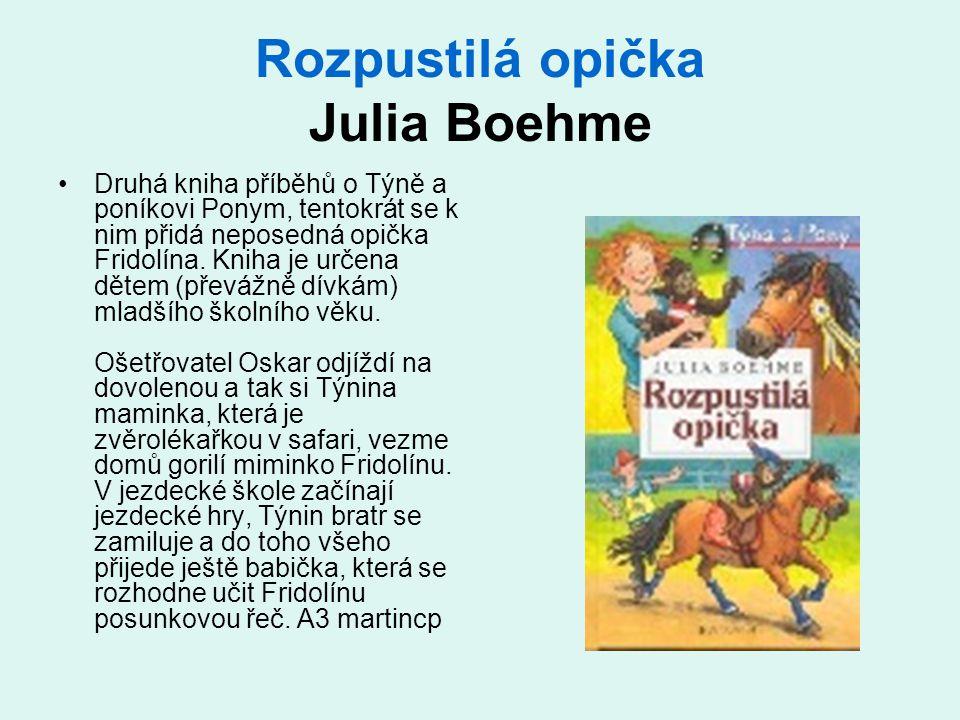 Rozpustilá opička Julia Boehme •Druhá kniha příběhů o Týně a poníkovi Ponym, tentokrát se k nim přidá neposedná opička Fridolína. Kniha je určena děte