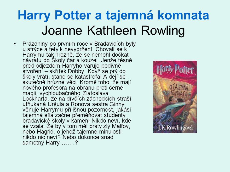 Harry Potter a tajemná komnata Joanne Kathleen Rowling •Prázdniny po prvním roce v Bradavicích byly u strýce a tety k nevydržení. Chovali se k Harrymu