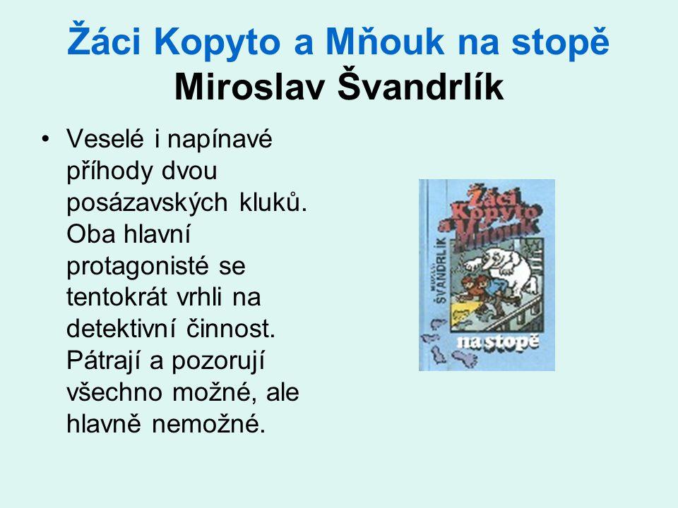 Žáci Kopyto a Mňouk na stopě Miroslav Švandrlík •Veselé i napínavé příhody dvou posázavských kluků. Oba hlavní protagonisté se tentokrát vrhli na dete