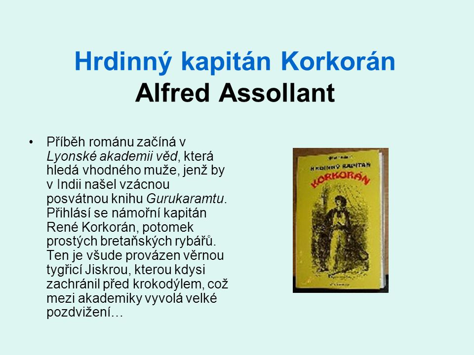 Hrdinný kapitán Korkorán Alfred Assollant •Příběh románu začíná v Lyonské akademii věd, která hledá vhodného muže, jenž by v Indii našel vzácnou posvátnou knihu Gurukaramtu.