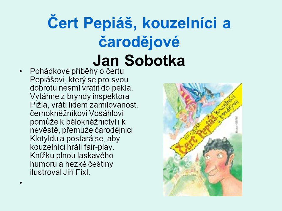 Čert Pepiáš, kouzelníci a čarodějové Jan Sobotka •Pohádkové příběhy o čertu Pepiášovi, který se pro svou dobrotu nesmí vrátit do pekla.