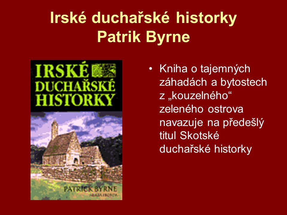 """Irské duchařské historky Patrik Byrne •Kniha o tajemných záhadách a bytostech z """"kouzelného zeleného ostrova navazuje na předešlý titul Skotské duchařské historky"""