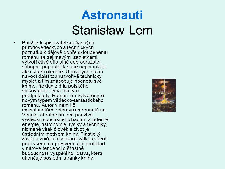 Astronauti Stanisław Lem •Použije-li spisovatel současných přírodovědeckých a technických poznatků k dějově dobře skloubenému románu se zajímavými zápletkami, vytvoří čtivé dílo plné dobrodružství, schopné připoutat k sobě nejen mladé, ale i starší čtenáře.
