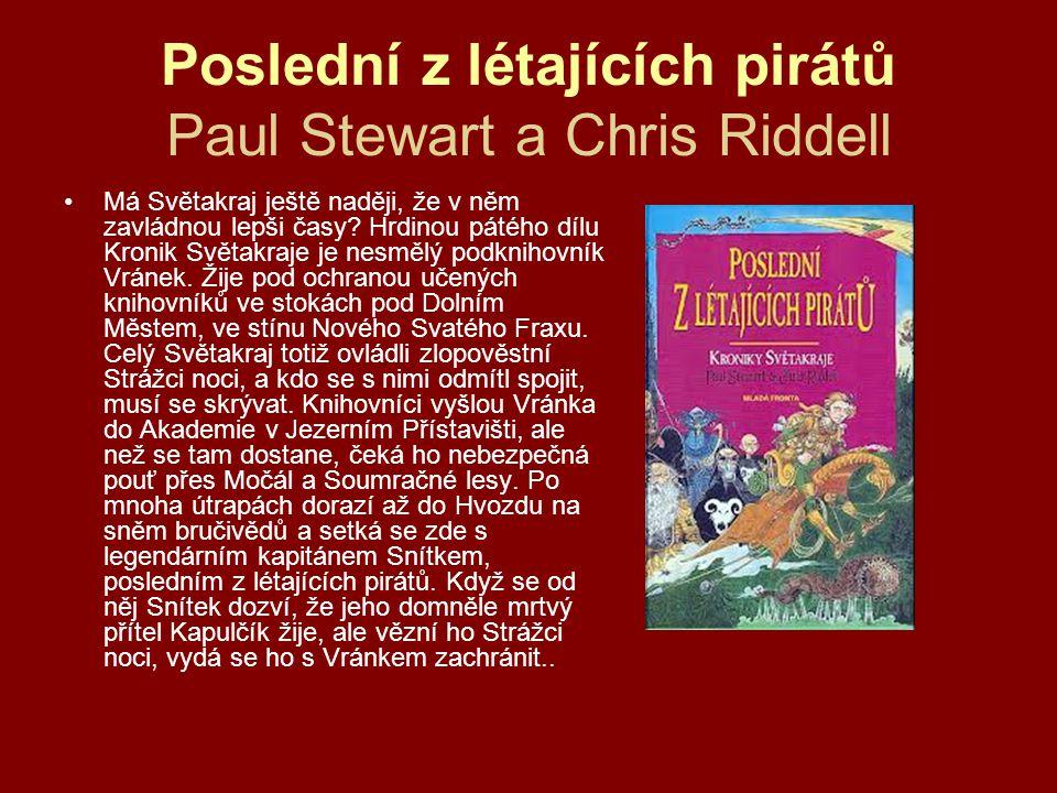 Poslední z létajících pirátů Paul Stewart a Chris Riddell •Má Světakraj ještě naději, že v něm zavládnou lepši časy? Hrdinou pátého dílu Kronik Světak