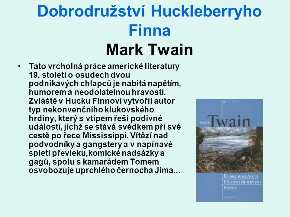 Dobrodružství Huckleberryho Finna Mark Twain •Tato vrcholná práce americké literatury 19. století o osudech dvou podnikavých chlapců je nabitá napětím