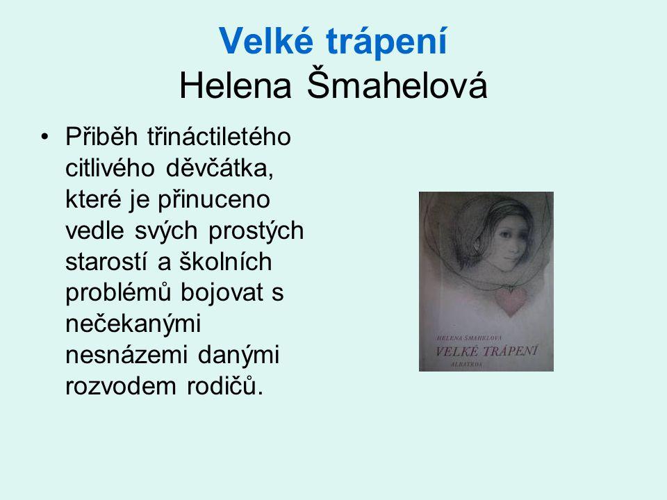 Velké trápení Helena Šmahelová •Přiběh třináctiletého citlivého děvčátka, které je přinuceno vedle svých prostých starostí a školních problémů bojovat s nečekanými nesnázemi danými rozvodem rodičů.