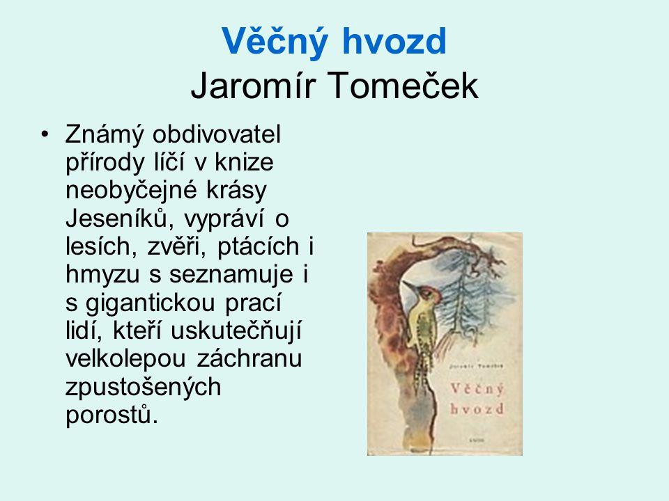 Věčný hvozd Jaromír Tomeček •Známý obdivovatel přírody líčí v knize neobyčejné krásy Jeseníků, vypráví o lesích, zvěři, ptácích i hmyzu s seznamuje i s gigantickou prací lidí, kteří uskutečňují velkolepou záchranu zpustošených porostů.