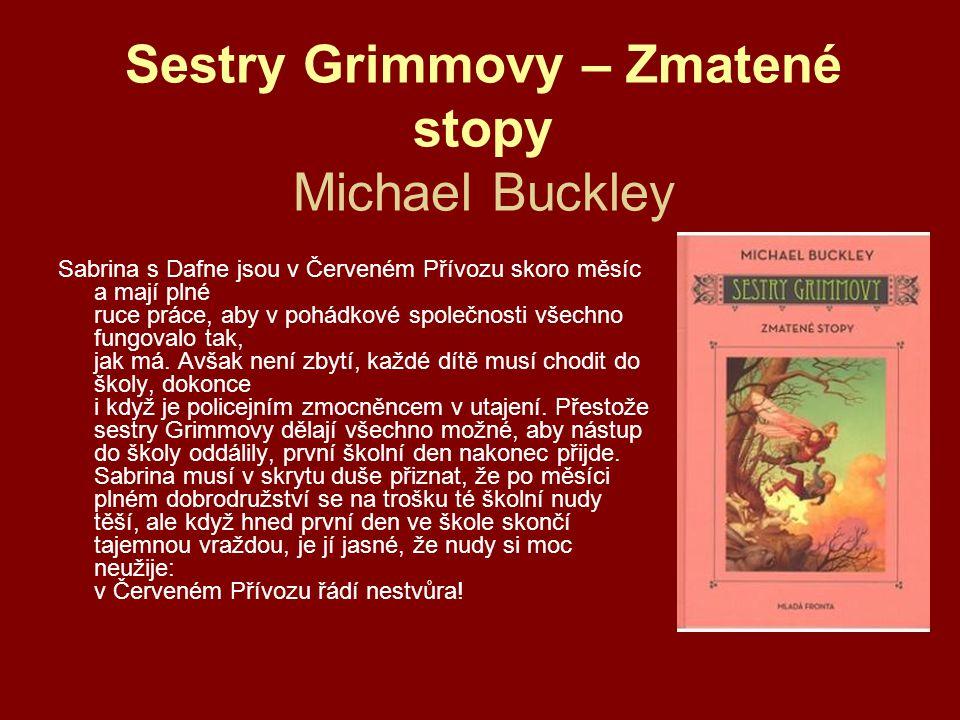 Sestry Grimmovy – Zmatené stopy Michael Buckley Sabrina s Dafne jsou v Červeném Přívozu skoro měsíc a mají plné ruce práce, aby v pohádkové společnosti všechno fungovalo tak, jak má.