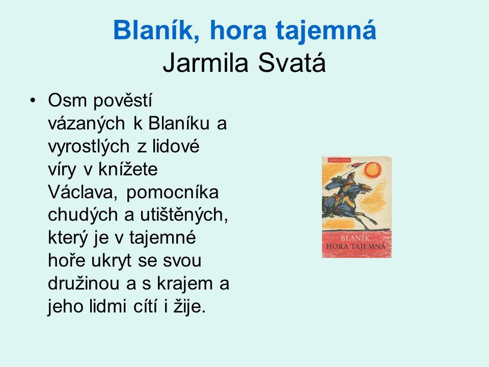 Blaník, hora tajemná Jarmila Svatá •Osm pověstí vázaných k Blaníku a vyrostlých z lidové víry v knížete Václava, pomocníka chudých a utištěných, který