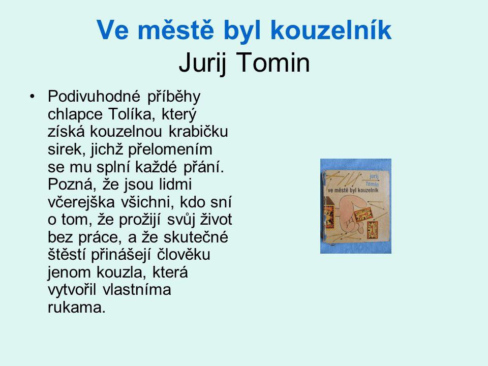 Ve městě byl kouzelník Jurij Tomin •Podivuhodné příběhy chlapce Tolíka, který získá kouzelnou krabičku sirek, jichž přelomením se mu splní každé přání.