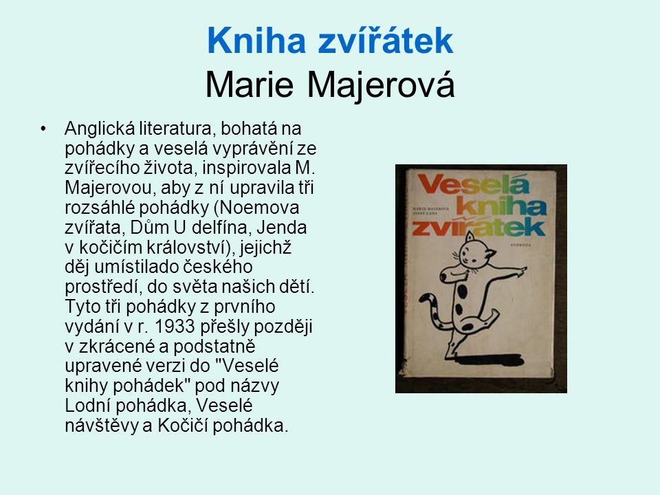 Kniha zvířátek Marie Majerová •Anglická literatura, bohatá na pohádky a veselá vyprávění ze zvířecího života, inspirovala M. Majerovou, aby z ní uprav