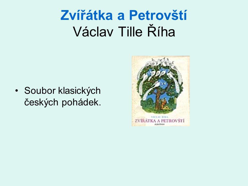 Zvířátka a Petrovští Václav Tille Říha •Soubor klasických českých pohádek.
