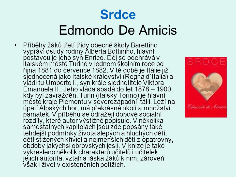 Srdce Edmondo De Amicis •Příběhy žáků třetí třídy obecné školy Barettiho vypráví osudy rodiny Alberta Bottiniho, hlavní postavou je jeho syn Enrico. D