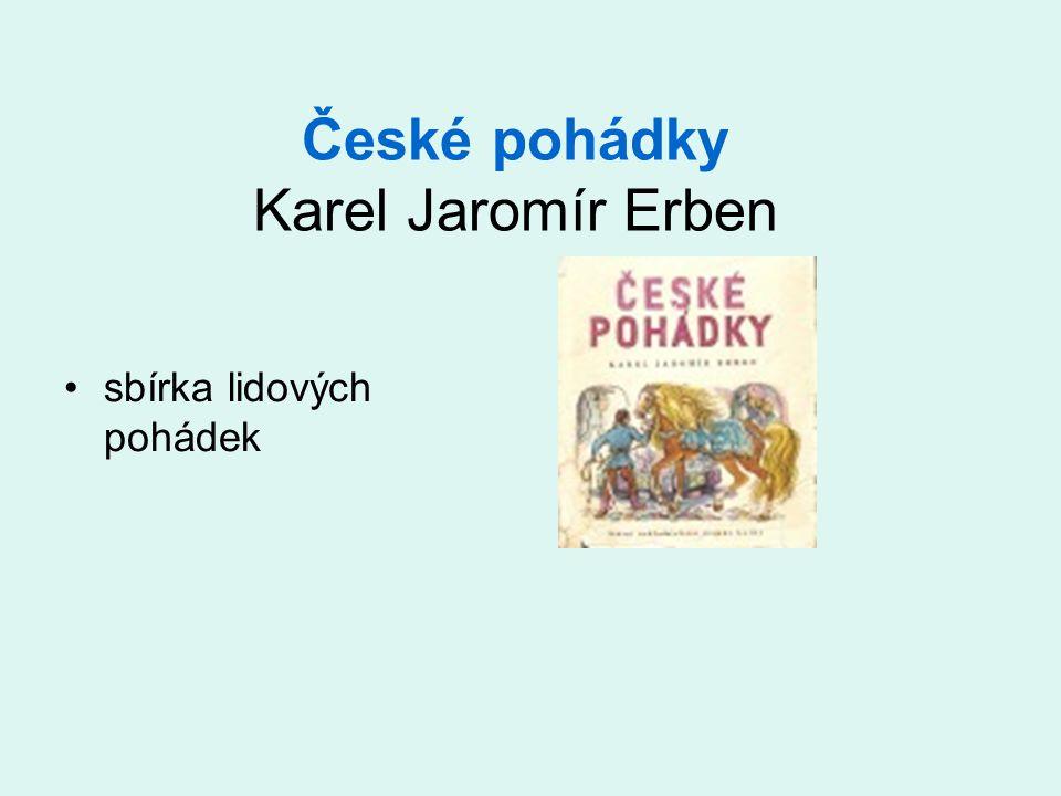 České pohádky Karel Jaromír Erben •sbírka lidových pohádek