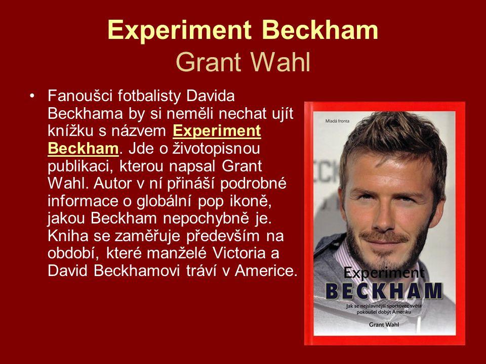 Experiment Beckham Grant Wahl •Fanoušci fotbalisty Davida Beckhama by si neměli nechat ujít knížku s názvem Experiment Beckham. Jde o životopisnou pub