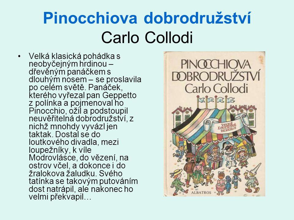 Pinocchiova dobrodružství Carlo Collodi •Velká klasická pohádka s neobyčejným hrdinou – dřevěným panáčkem s dlouhým nosem – se proslavila po celém svě