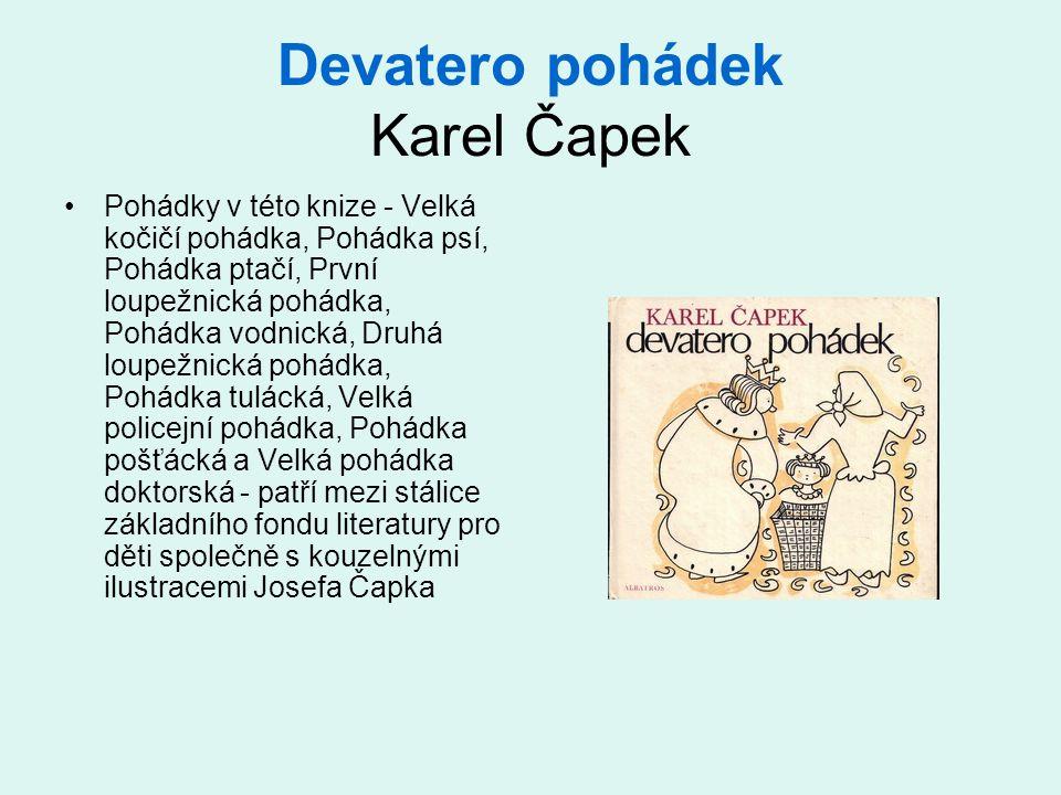 Devatero pohádek Karel Čapek •Pohádky v této knize - Velká kočičí pohádka, Pohádka psí, Pohádka ptačí, První loupežnická pohádka, Pohádka vodnická, Dr