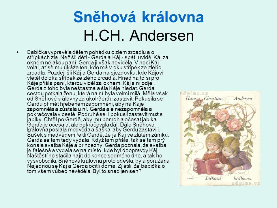 Sněhová královna H.CH. Andersen •Babička vyprávěla dětem pohádku o zlém zrcadlu a o střípkách zla. Než šli děti - Gerda a Káj - spát, uviděl Káj za ok