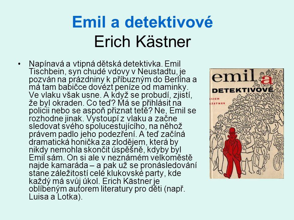 Emil a detektivové Erich Kästner •Napínavá a vtipná dětská detektivka. Emil Tischbein, syn chudé vdovy v Neustadtu, je pozván na prázdniny k příbuzným