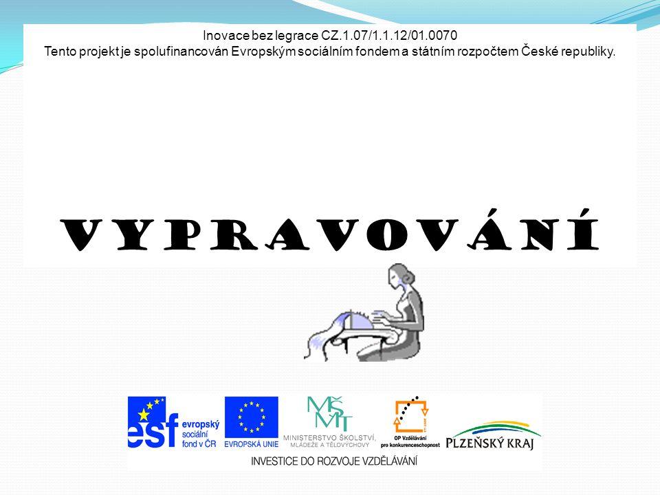 Inovace bez legrace CZ.1.07/1.1.12/01.0070 Tento projekt je spolufinancován Evropským sociálním fondem a státním rozpočtem České republiky. Vypravován